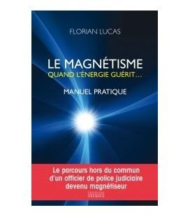Le magnétisme, quand l'énergie guérit... Manuel pratique